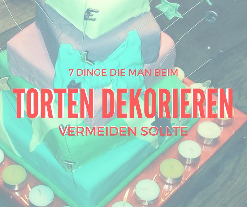 7 dinge die man beim torten dekorieren vermeiden sollte betty s sugar dreams - Torten dekorieren ...